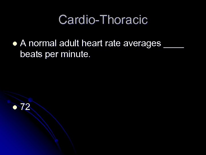 Cardio-Thoracic l A normal adult heart rate averages ____ beats per minute. l 72