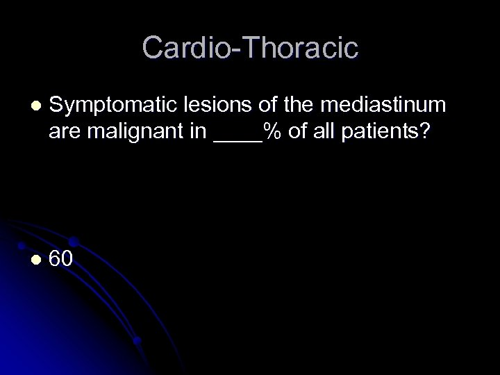 Cardio-Thoracic l Symptomatic lesions of the mediastinum are malignant in ____% of all patients?
