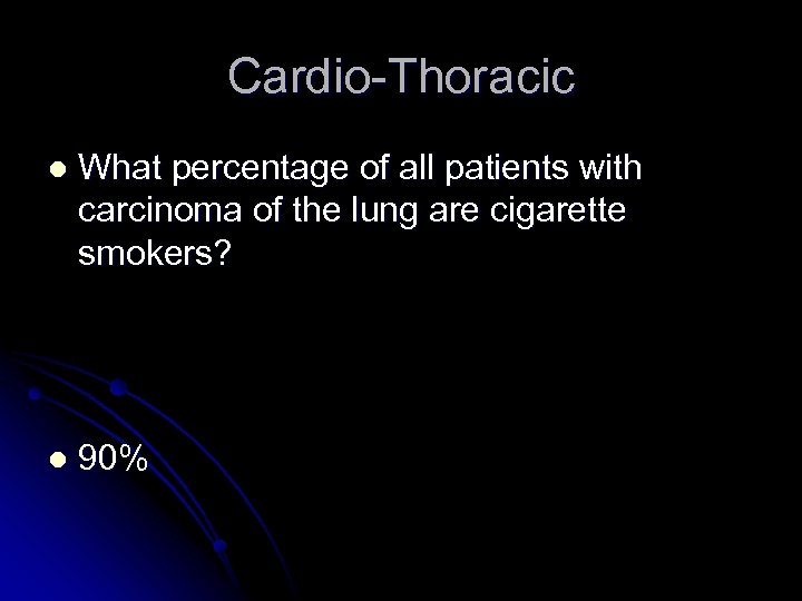 Cardio-Thoracic l What percentage of all patients with carcinoma of the lung are cigarette