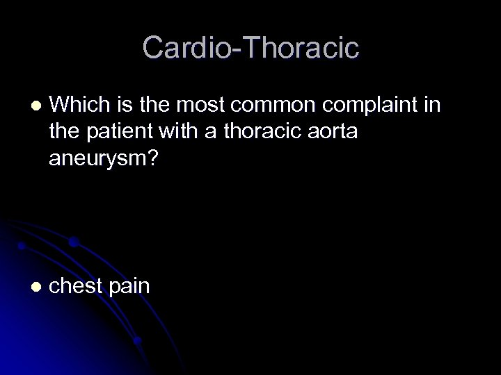 Cardio-Thoracic l Which is the most common complaint in the patient with a thoracic