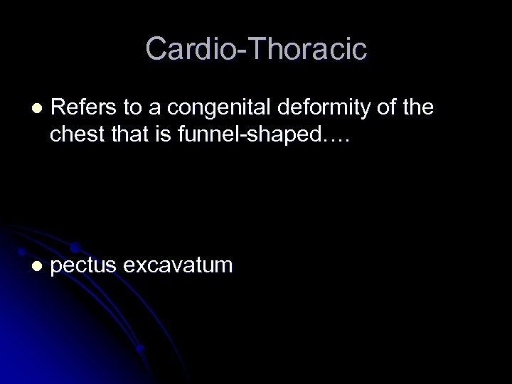 Cardio-Thoracic l Refers to a congenital deformity of the chest that is funnel-shaped…. l