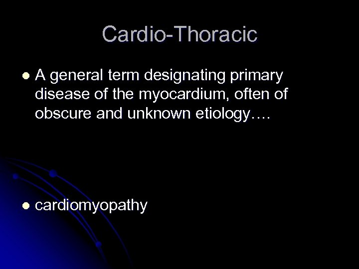 Cardio-Thoracic l A general term designating primary disease of the myocardium, often of obscure