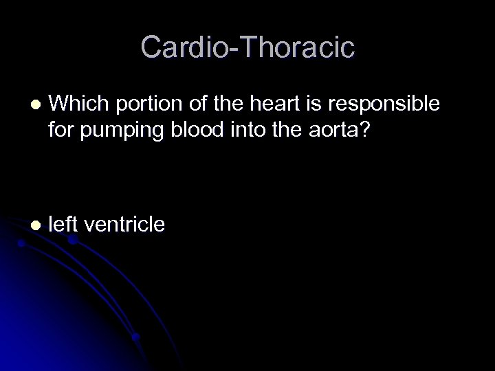 Cardio-Thoracic l Which portion of the heart is responsible for pumping blood into the
