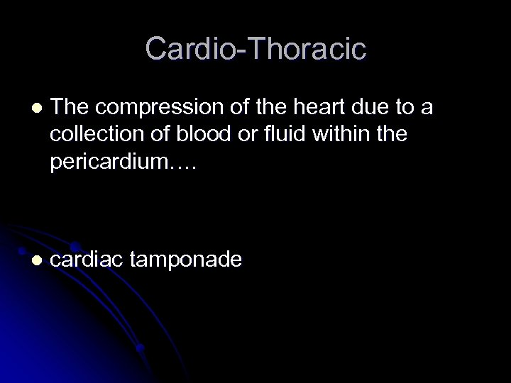 Cardio-Thoracic l The compression of the heart due to a collection of blood or