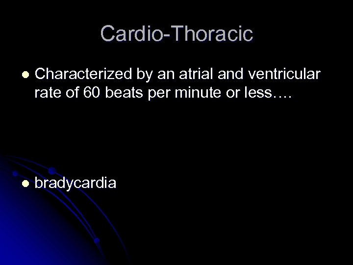Cardio-Thoracic l Characterized by an atrial and ventricular rate of 60 beats per minute