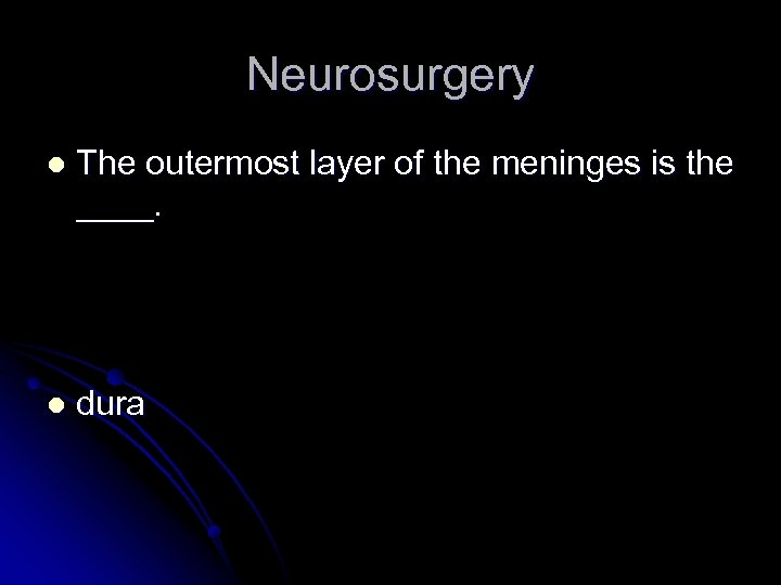 Neurosurgery l The outermost layer of the meninges is the ____. l dura