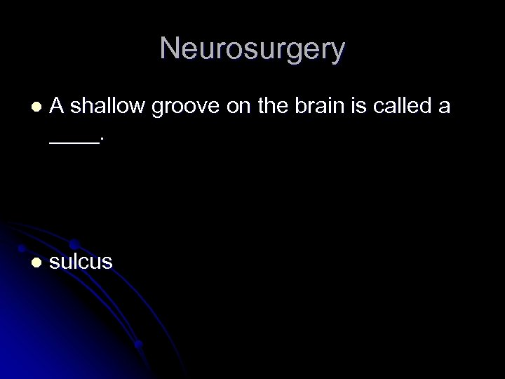 Neurosurgery l A shallow groove on the brain is called a ____. l sulcus