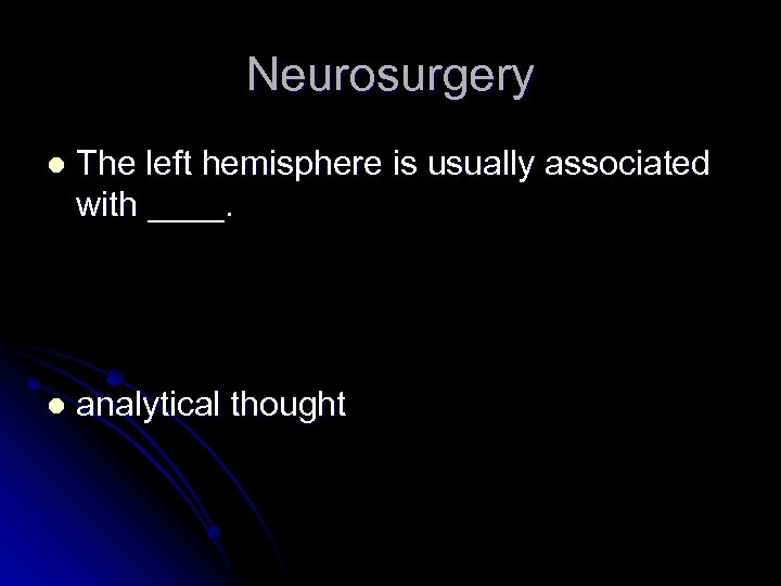 Neurosurgery l The left hemisphere is usually associated with ____. l analytical thought