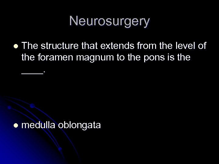 Neurosurgery l The structure that extends from the level of the foramen magnum to