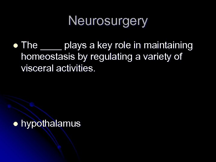 Neurosurgery l The ____ plays a key role in maintaining homeostasis by regulating a