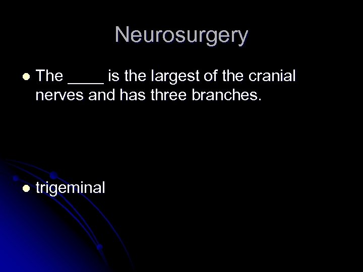 Neurosurgery l The ____ is the largest of the cranial nerves and has three