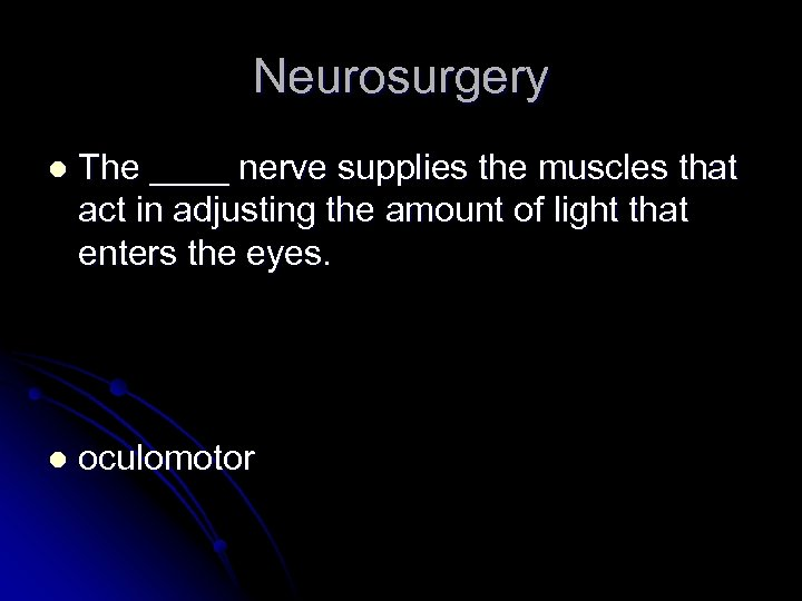 Neurosurgery l The ____ nerve supplies the muscles that act in adjusting the amount