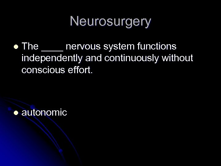 Neurosurgery l The ____ nervous system functions independently and continuously without conscious effort. l