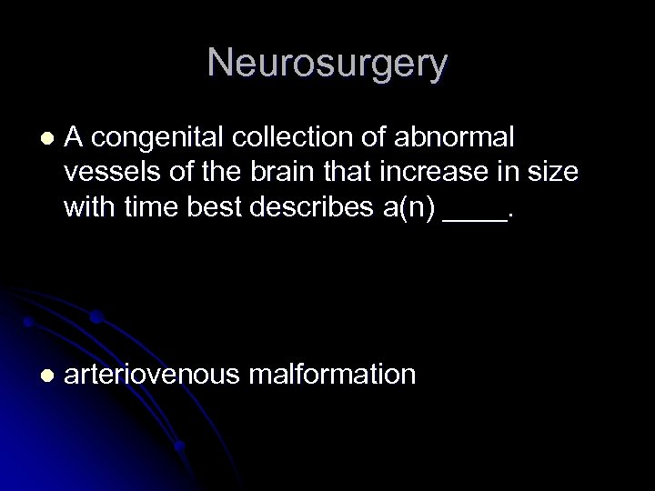 Neurosurgery l A congenital collection of abnormal vessels of the brain that increase in