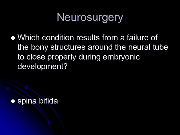 Neurosurgery l Which condition results from a failure of the bony structures around the