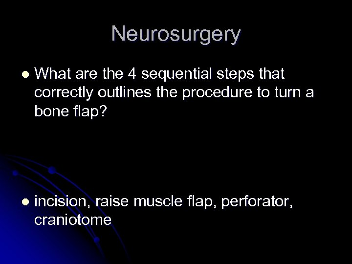Neurosurgery l What are the 4 sequential steps that correctly outlines the procedure to