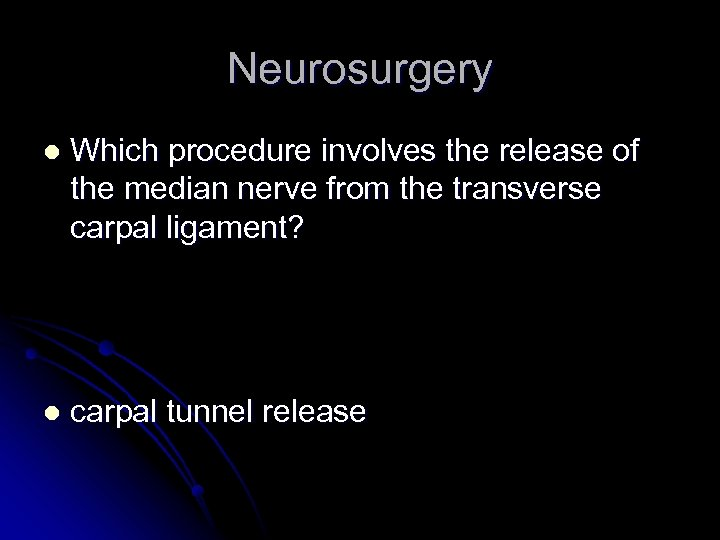 Neurosurgery l Which procedure involves the release of the median nerve from the transverse