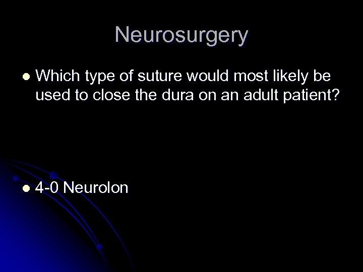 Neurosurgery l Which type of suture would most likely be used to close the