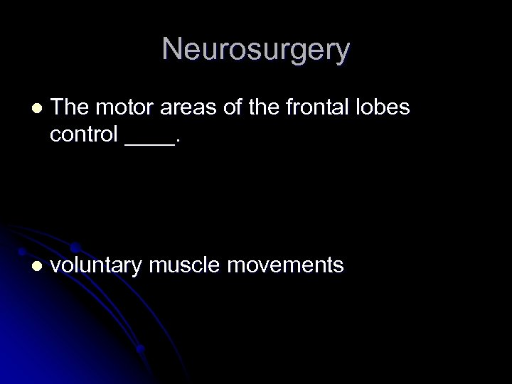 Neurosurgery l The motor areas of the frontal lobes control ____. l voluntary muscle