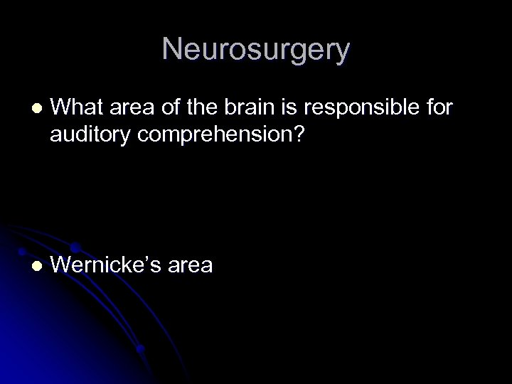 Neurosurgery l What area of the brain is responsible for auditory comprehension? l Wernicke's