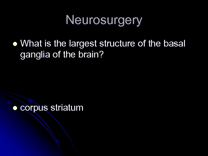 Neurosurgery l What is the largest structure of the basal ganglia of the brain?