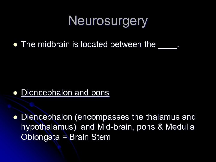 Neurosurgery l The midbrain is located between the ____. l Diencephalon and pons l