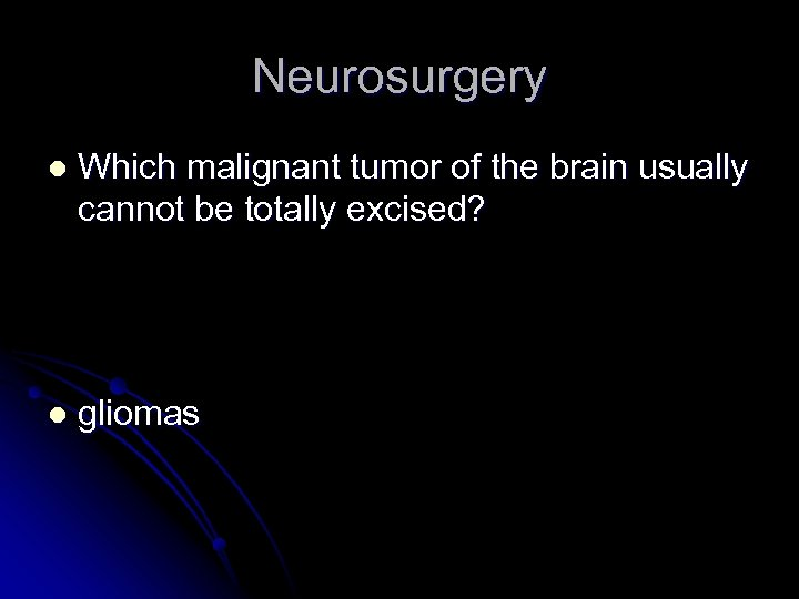 Neurosurgery l Which malignant tumor of the brain usually cannot be totally excised? l