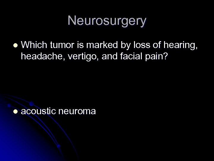 Neurosurgery l Which tumor is marked by loss of hearing, headache, vertigo, and facial