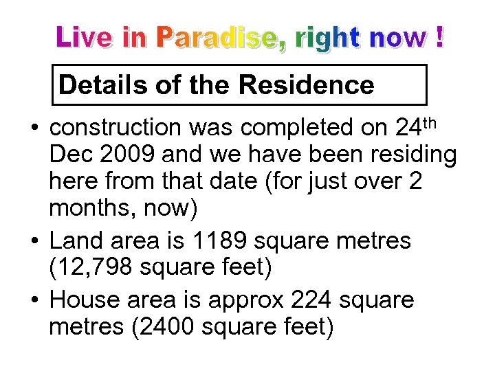 Details of the Residence • construction was completed on 24 th Dec 2009 and