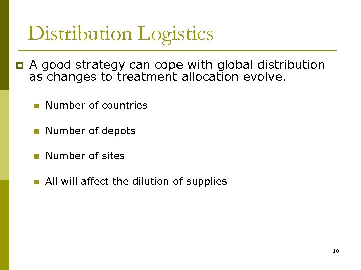Distribution Logistics p A good strategy can cope with global distribution as changes to