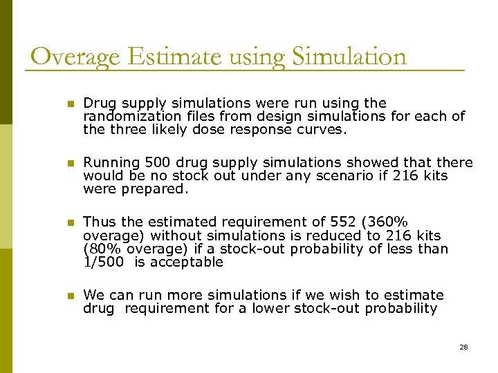 Overage Estimate using Simulation n Drug supply simulations were run using the randomization files