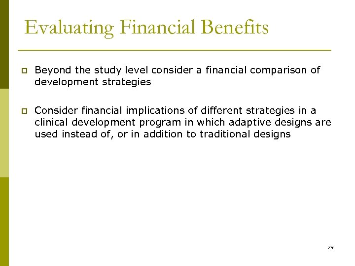Evaluating Financial Benefits p Beyond the study level consider a financial comparison of development