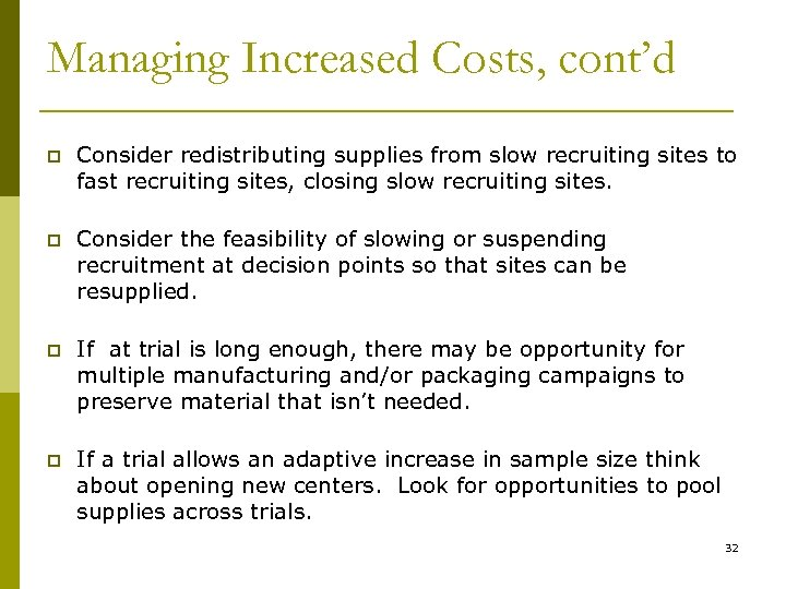 Managing Increased Costs, cont'd p Consider redistributing supplies from slow recruiting sites to fast