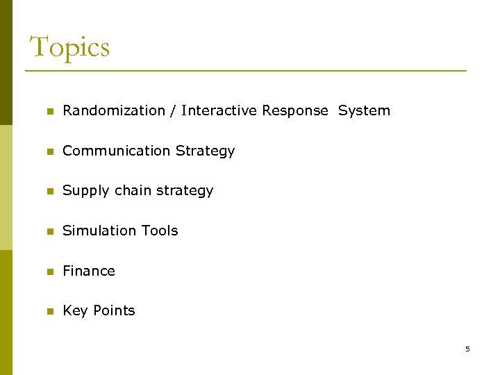 Topics n Randomization / Interactive Response System n Communication Strategy n Supply chain strategy