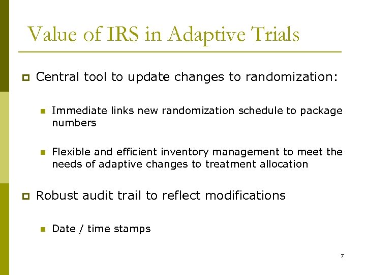 Value of IRS in Adaptive Trials p Central tool to update changes to randomization: