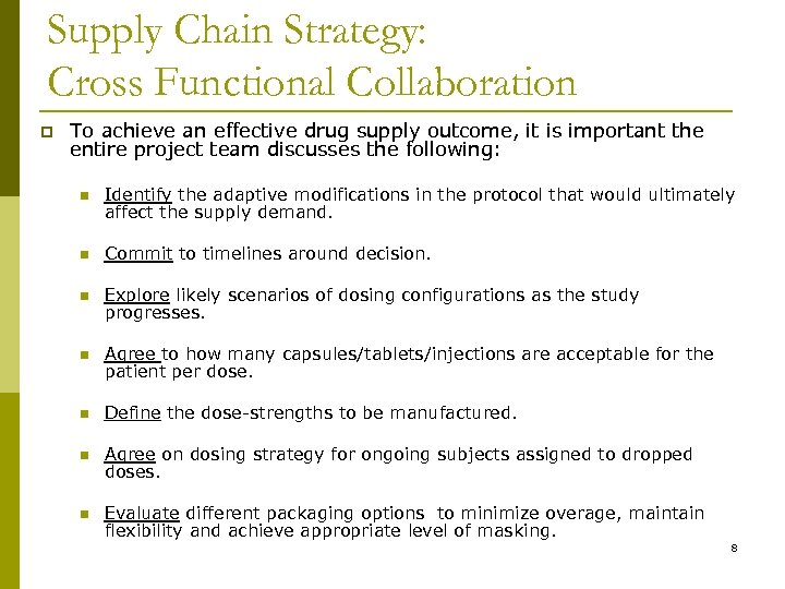 Supply Chain Strategy: Cross Functional Collaboration p To achieve an effective drug supply outcome,