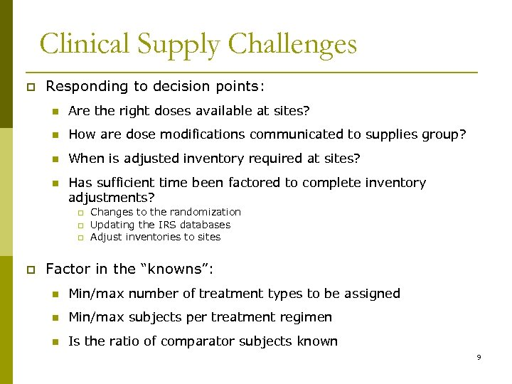 Clinical Supply Challenges p Responding to decision points: n Are the right doses available