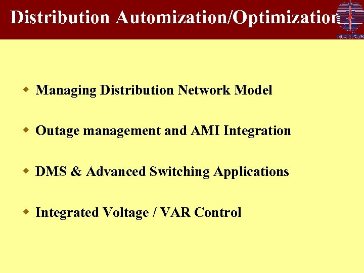 Distribution Automization/Optimization w Managing Distribution Network Model w Outage management and AMI Integration w