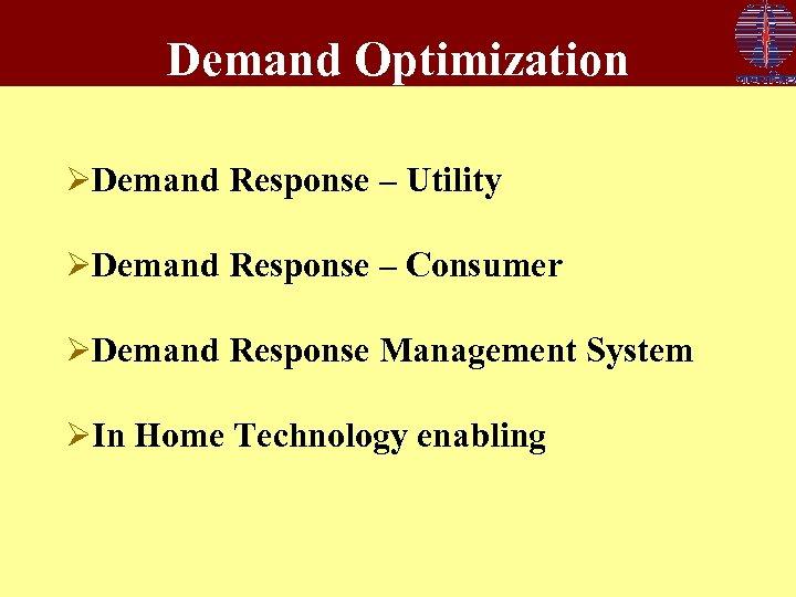 Demand Optimization ØDemand Response – Utility ØDemand Response – Consumer ØDemand Response Management System