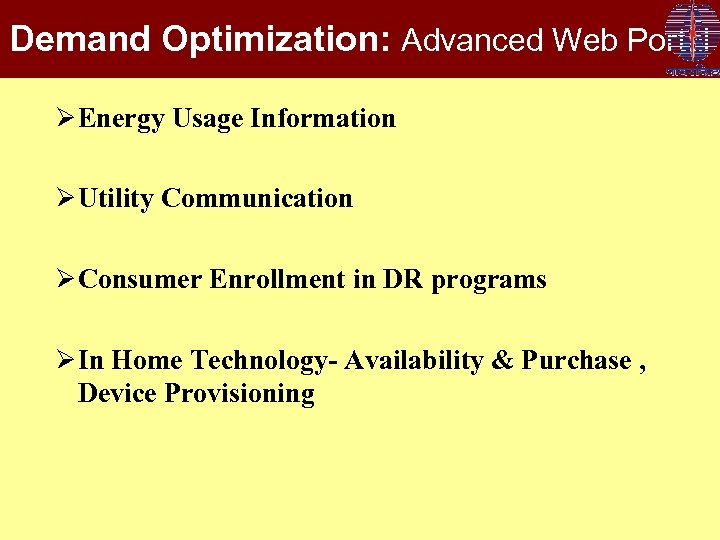Demand Optimization: Advanced Web Portal Ø Energy Usage Information Ø Utility Communication Ø Consumer