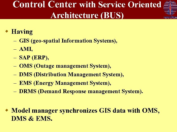 Control Center with Service Oriented Architecture (BUS) w Having – – – – GIS