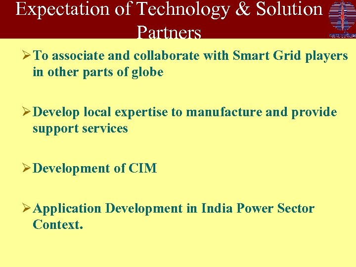 Expectation of Technology & Solution Partners Ø To associate and collaborate with Smart Grid