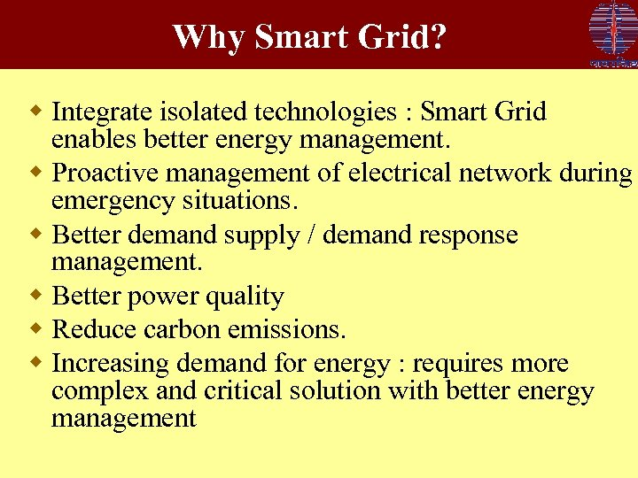 Why Smart Grid? w Integrate isolated technologies : Smart Grid enables better energy management.