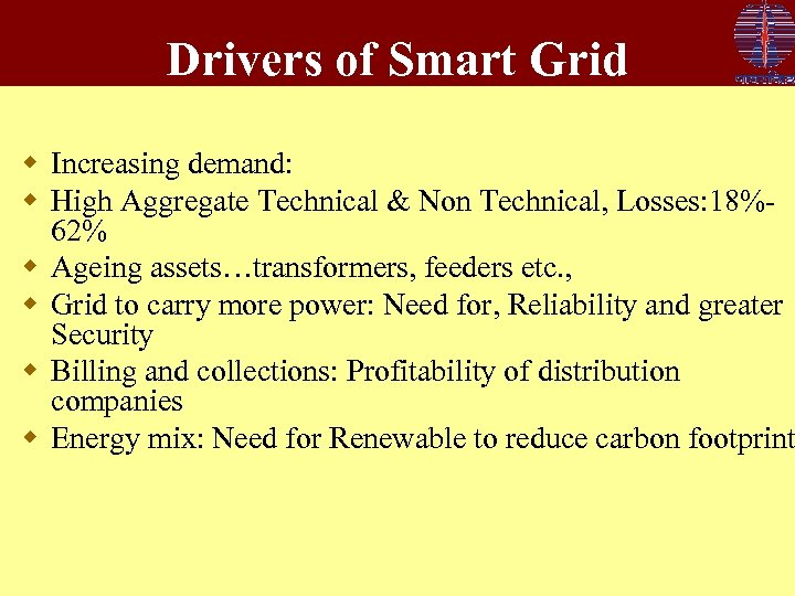 Drivers of Smart Grid w Increasing demand: w High Aggregate Technical & Non Technical,