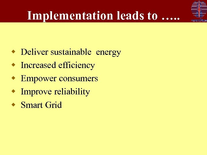 Implementation leads to …. . w w w Deliver sustainable energy Increased efficiency Empower