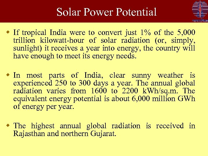 Solar Power Potential w If tropical India were to convert just 1% of the