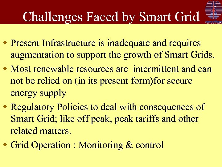 Challenges Faced by Smart Grid w Present Infrastructure is inadequate and requires augmentation to