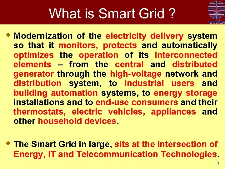 What is Smart Grid ? w Modernization of the electricity delivery system so that