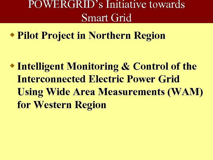 POWERGRID's Initiative towards Smart Grid w Pilot Project in Northern Region w Intelligent Monitoring