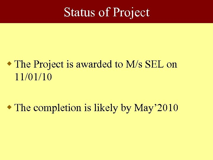 Status of Project w The Project is awarded to M/s SEL on 11/01/10 w